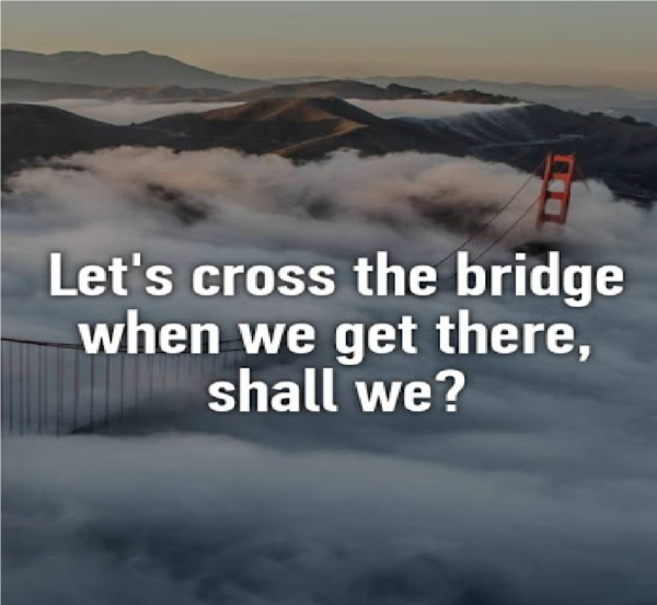 A little preparedness will help you cross the bridge, when you come to it!