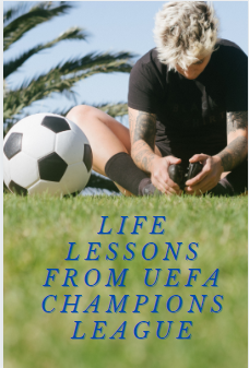 UEFA Champions League and its wonderful life lessons.