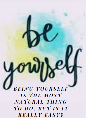 Being yourself is the most natural thing to do, but is it really easy?