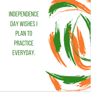 Independence day wishes I plan to practice everyday.