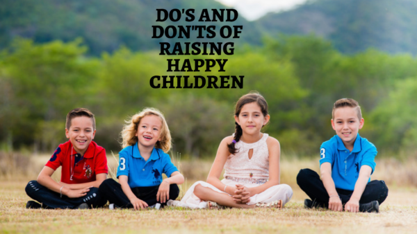 Do's and Don'ts of raising happy children.