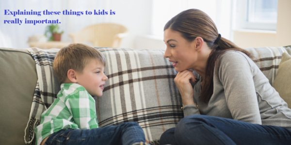 Explaining these things to kids is really important.